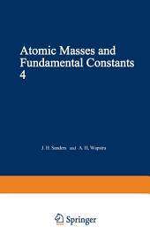 Atomic Masses and Fundamental Constants 4: Proceedings of the Fourth International Conference on Atomic Masses and Fundamental Constants held at Teddington England September 1971