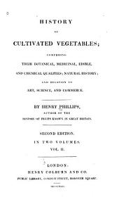 History of Cultivated Vegetables: Comprising Their Botanical, Medicinal, Edible, and Chemical Qualities; Natural History; and Relation to Art, Science, and Commerce, Volume 2