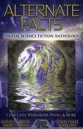 Alternate Facts: Digital Science Fiction Anthology