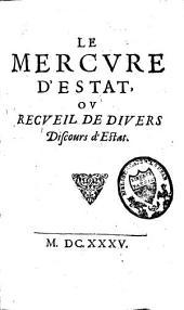 Le mercure d'estat: ou recueil de divers discours d'estat