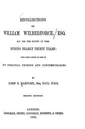 Recollections of William Wilberforce, Esq., M.P. for the County of York During Nearly Thirty Years: With Brief Notices of Some of His Personal Friends and Contemporaries