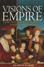 Visions of Empire: How Five Imperial Regimes Shaped the World
