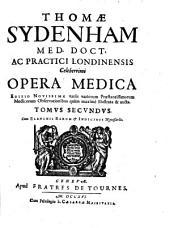 Thomae Sydenham med. doct. ac practici Londinensis celeberrimi Opera medica. ... Tomus primus [-secundus]. Cum elenchis rerum & indicibus necessariis: Volume 2