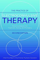 The Practice of Electroconvulsive Therapy: Recommendations for Treatment, Training, and Privileging (A Task Force Report of the American Psychiatric Association), Edition 2