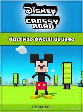 Disney Crossy Road Guia Não Oficial Do Jogo