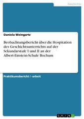 Beobachtungsbericht über die Hospitation des Geschichtsunterrichts auf der Sekundarstufe I und II an der Albert-Einstein-Schule Bochum