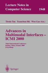Advances in Multimodal Interfaces - ICMI 2000: Third International Conference Beijing, China, October 14-16, 2000 Proceedings