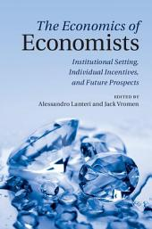 The Economics of Economists: Institutional Setting, Individual Incentives, and Future Prospects
