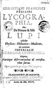 Christiani Francisci Paullini Lycographia, Seu De Natura & usu lupi libellus physico-historico-medicus... [Carmina G. C. B., B Pfahl ; J. P. Wurfbain, G. Hannaei, M. J. Crellii. Epistola S Ledel]