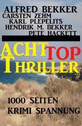 1000 Seiten Krimi Spannung - Acht Top Thriller: Alfred Bekker Sammelband