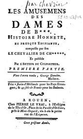 Les amusemens des dames de B*** [Bruxelles], histoire honnête et presque édifiante, composée par feu le chevalier de Ch***** et publiée par l'auteur du colporteur [Fr. Ant. Chevrier]...