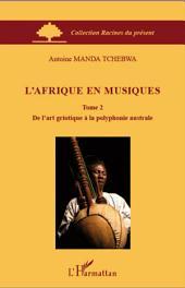 L'Afrique en musiques (Tome 2): De l'art griotique à la polyphonie australe