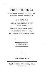 Protologia: analysim scientiae sistens ratione prima exhibitam, Volume 1