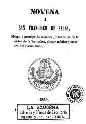 Novena á San Francisco de Sales, obispo y príncipe de Ginebra y fundador de la Órden de la Visitacion ...