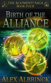 Birth of the Alliance: The Aliomenti Saga - Book 4