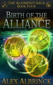 Birth of the Alliance: The Aliomenti Saga - Book 4