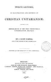 Twelve lectures, an illustration and defence of Christian Unitarianism
