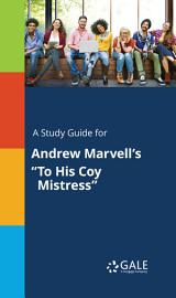 A Study Guide For Andrew Marvell S  To His Coy Mistress