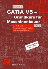 CATIA V5 - Grundkurs für Maschinenbauer: Bauteil- und Baugruppenkonstruktion, Zeichnungsableitung, Ausgabe 3