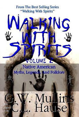 Walking With Spirits Volume 2 Native American Myths  Legends  And Folklore PDF