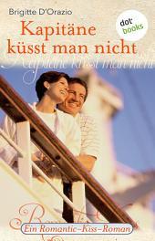 Kapitäne küsst man nicht: Ein Romantic-Kiss-Roman -