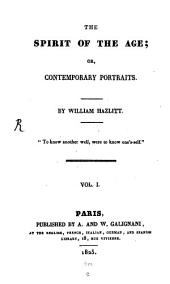 The Spirit of the Age Or Contemporary Portraits: Volume 1