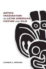 Gothic Imagination in Latin American Fiction and Film