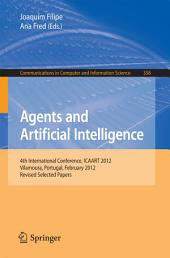 Agents and Artificial Intelligence: 4th International Conference, ICAART 2012, Vilamoura, Portugal, February 6-8, 2012. Revised Selected Papers