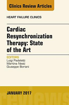 Cardiac Resynchronization Therapy: State of the Art, An Issue of Heart Failure Clinics, E-Book
