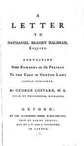 A Letter to Nathaniel Brassey Halhead, Esquire: Containing Some Remarks on His Preface to The Code of Gentoo Laws