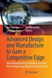 Advanced Design and Manufacture to Gain a Competitive Edge: New Manufacturing Techniques and their Role in Improving Enterprise Performance