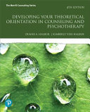 Developing Your Theoretical Orientation for Counseling and Psychotherapy