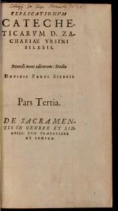 Explicationum Catecheticarum D. Zachariae Ursini Silesii: Absolutum Opus Totiusque Theologiae Purioris Quasi Novum Corpus: De Sacramentis In Genere Et Singvlis : Cum Praefatione Et Indice. 3