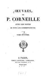 Oeuvres de P. Corneille: avec les notes de tous les commentateurs, Volume8