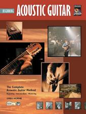 Complete Acoustic Guitar Method: Beginning Acoustic Guitar: Learn How To Play Acoustic Guitar