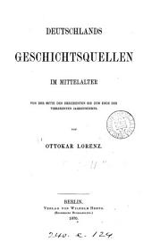 Deutschlands Geschichtsquellen im Mittelalter: Von d. Mitte d. 13. bis zum Ende des 14. Jh