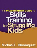 The Practitioner Guide to Skills Training for Struggling Kids PDF