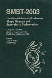 SMST 2003: Proceedings of the International Conference on Shape Memory and Superelastic Technologies