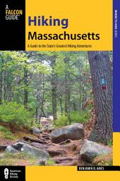 Hiking Massachusetts: A Guide to the State's Greatest Hiking Adventures, Edition 2