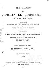 The Memoirs of Philip de Commines, Lord of Argenton: Containing the Histories of Louis XI, and Charles VIII. Kings of France and of Charles the Bold, Duke of Burgundy. To which is Added, The Scandalous Chronicle, Or Secret History of Louis XI., by Jean de Troyes, Volume 1