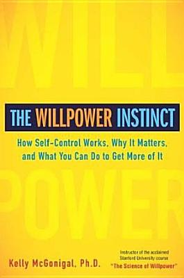 The Willpower Instinct  How Self Control Works  Why It Matters  and What You Can Do To Get More of It PDF