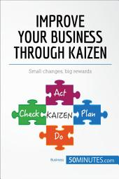 Improve Your Business Through Kaizen: Small changes, big rewards