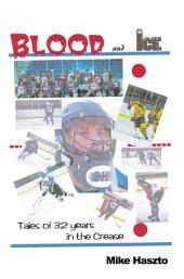 Blood & Ice: Tales of 32 Years in the Crease