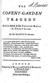 The Covent-garden tragedy [a parody by H. Fielding of A. Philip's The distrest mother.].