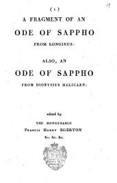 A fragment of an ode of Sappho from Longinus: Also, An ode of Sappho fro, Dionysius Halicarn