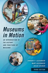 Museums in Motion: An Introduction to the History and Functions of Museums, Edition 3