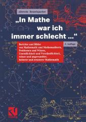 """""""In Mathe war ich immer schlecht..."""": Berichte und Bilder von Mathematik und Mathematikern, Problemen und Witzen, Unendlichkeit und Verständlichkeit, reiner und angewandter, heiterer und ernsterer Mathematik, Ausgabe 2"""