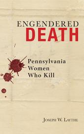 Engendered Death: Pennsylvania Women Who Kill