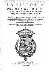 La historia del rey don Jayme de Aragon primero deste nombre., compuesta primero en lengua Latina ... agora nuevamente traduzida por el mismo autor en lengua castellana