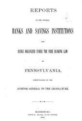 Reports of the Several Banks and Savings Institutions of Pennsylvania, Communicated by the Auditor General, to the Legislature